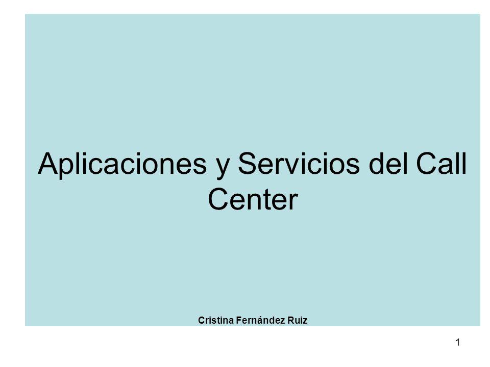 1 Aplicaciones y Servicios del Call Center Cristina Fernández Ruiz