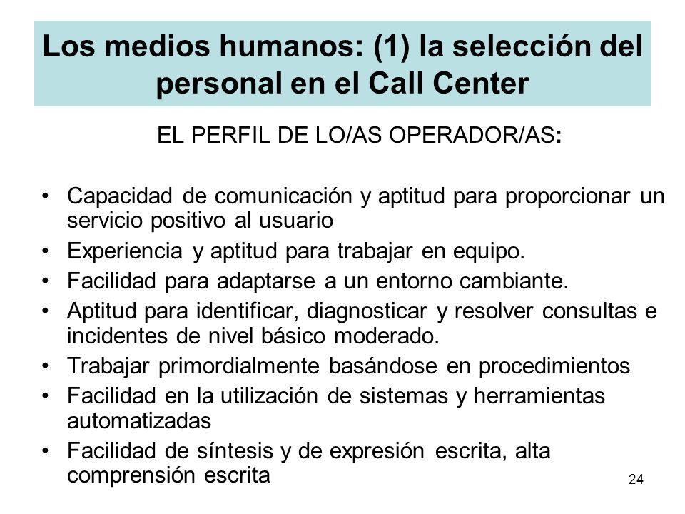 24 Los medios humanos: (1) la selección del personal en el Call Center EL PERFIL DE LO/AS OPERADOR/AS: Capacidad de comunicación y aptitud para propor