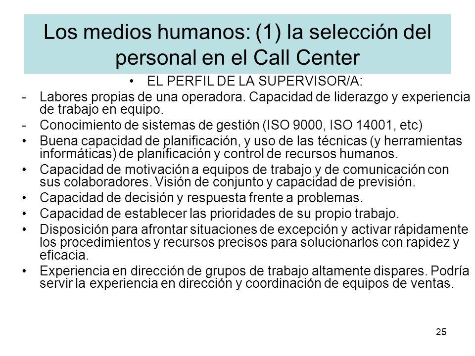 25 Los medios humanos: (1) la selección del personal en el Call Center EL PERFIL DE LA SUPERVISOR/A: -Labores propias de una operadora. Capacidad de l