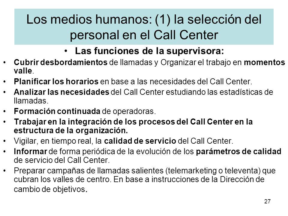 27 Los medios humanos: (1) la selección del personal en el Call Center Las funciones de la supervisora: Cubrir desbordamientos de llamadas y Organizar
