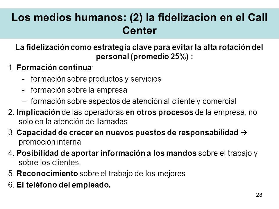 28 Los medios humanos: (2) la fidelizacion en el Call Center La fidelización como estrategia clave para evitar la alta rotación del personal (promedio
