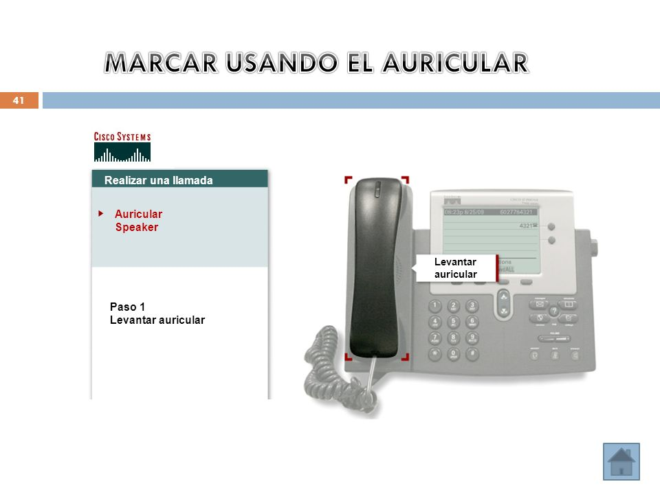 41 Realizar una llamada Auricular Speaker Paso 1 Levantar auricular