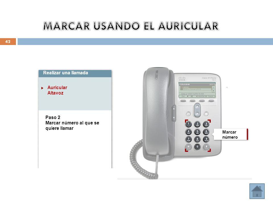 42 Realizar una llamada Auricular Altavoz Paso 2 Marcar número al que se quiere llamar Marcar número
