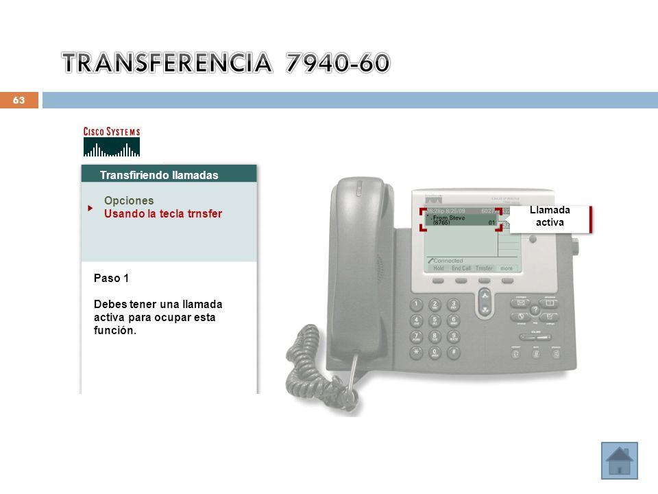 63 Transfiriendo llamadas Opciones Usando la tecla trnsfer Paso 1 Debes tener una llamada activa para ocupar esta función. Llamada activa