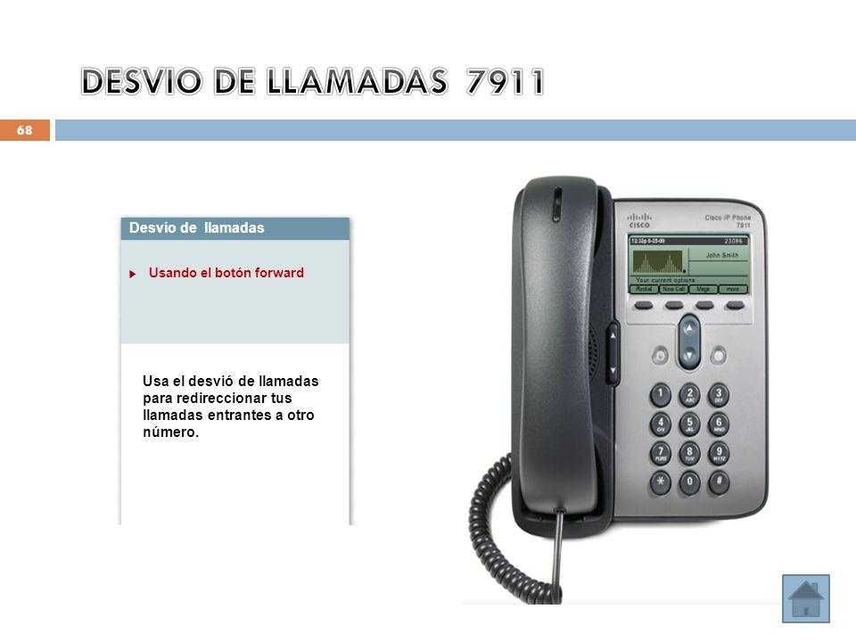 68 Desvío de llamadas Usando el botón forward Usa el desvió de llamadas para redireccionar tus llamadas entrantes a otro número.