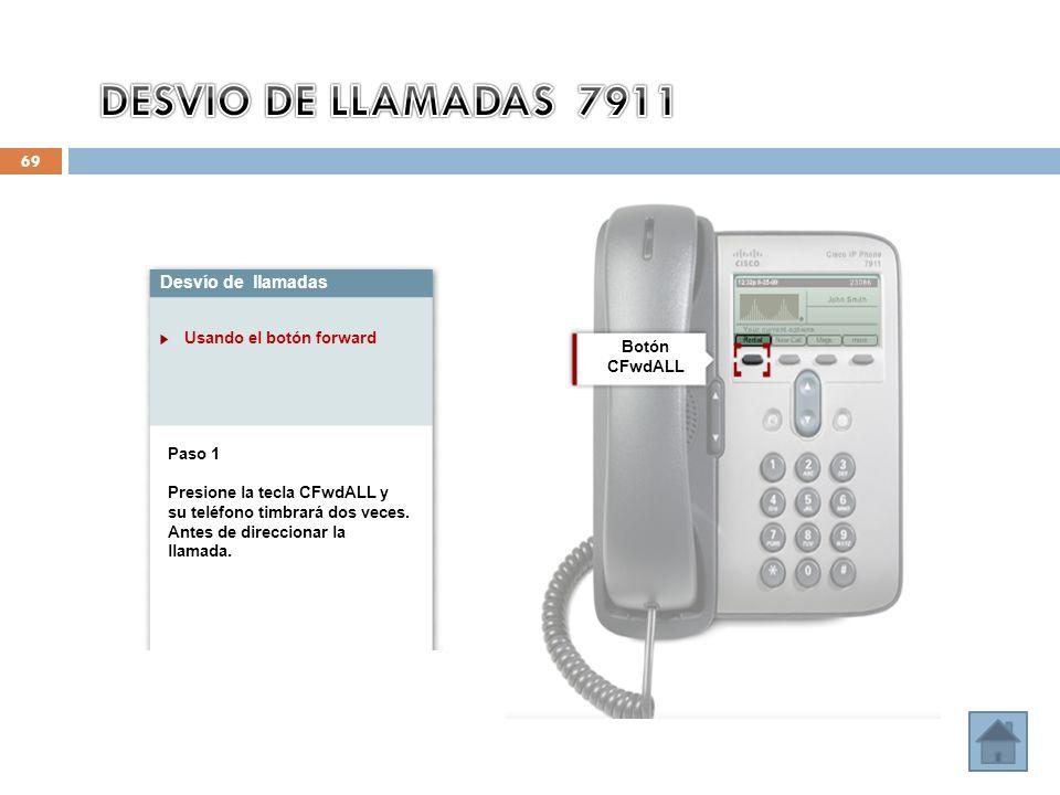 69 Desvío de llamadas Usando el botón forward Paso 1 Presione la tecla CFwdALL y su teléfono timbrará dos veces.