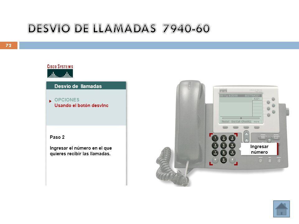 72 Desvío de llamadas OPCIONES Usando el botón desvInc Paso 2 Ingresar el número en el que quieres recibir las llamadas. Ingresar número