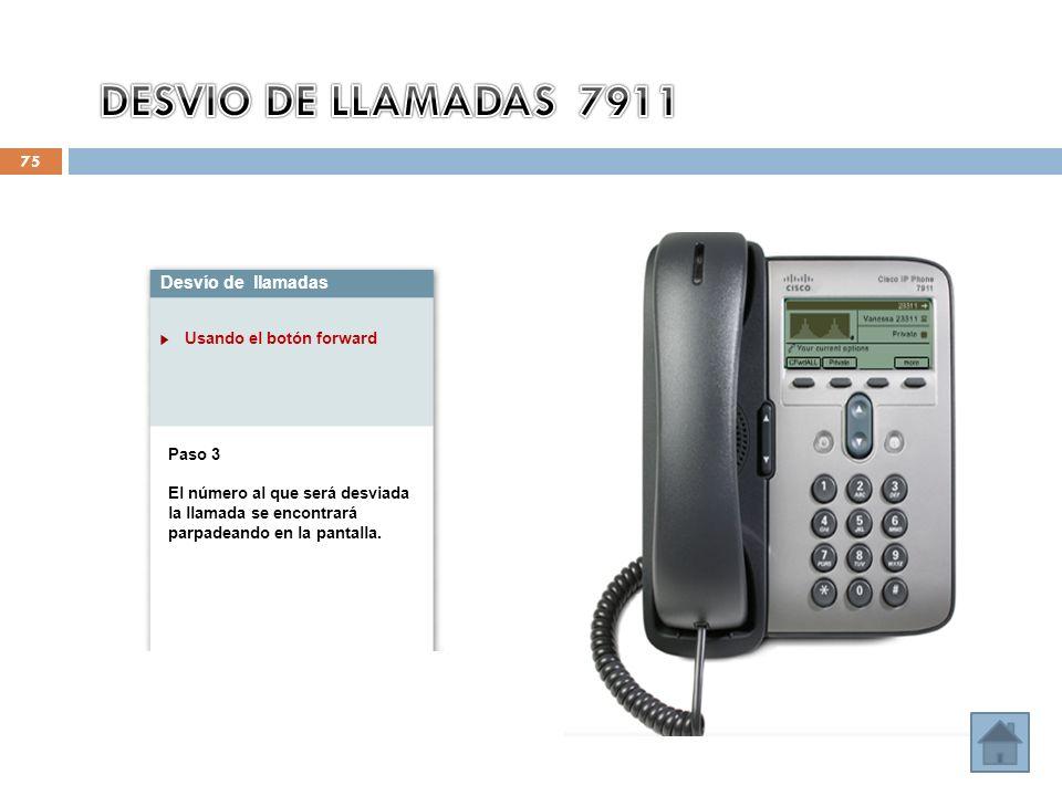 75 Desvío de llamadas Usando el botón forward Paso 3 El número al que será desviada la llamada se encontrará parpadeando en la pantalla.