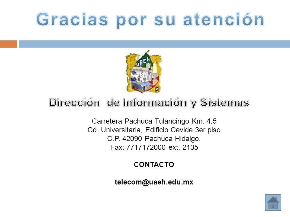 Carretera Pachuca Tulancingo Km. 4.5 Cd. Universitaria, Edificio Cevide 3er piso C.P. 42090 Pachuca Hidalgo. Fax: 7717172000 ext. 2135 CONTACTO teleco
