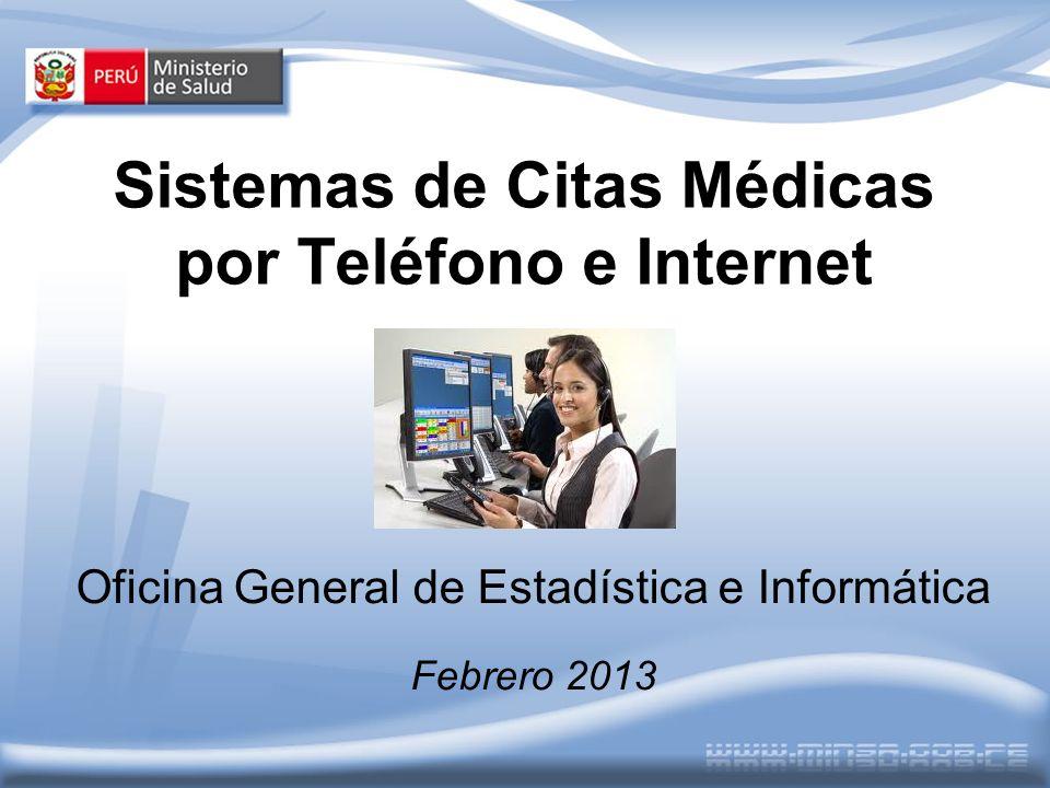 Sistemas de Citas Médicas por Teléfono e Internet Oficina General de Estadística e Informática Febrero 2013