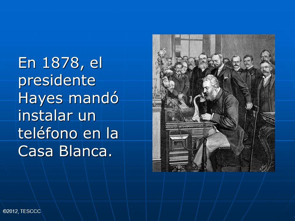 En 1878, el presidente Hayes mandó instalar un teléfono en la Casa Blanca. ©2012, TESCCC