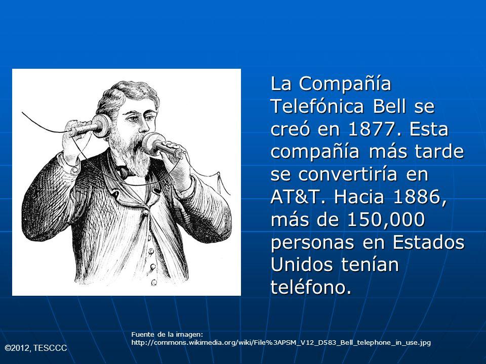 La Compañía Telefónica Bell se creó en 1877. Esta compañía más tarde se convertiría en AT&T. Hacia 1886, más de 150,000 personas en Estados Unidos ten