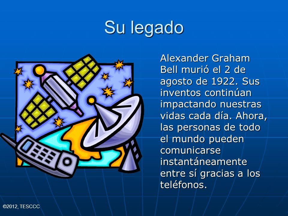 Su legado Alexander Graham Bell murió el 2 de agosto de 1922. Sus inventos continúan impactando nuestras vidas cada día. Ahora, las personas de todo e