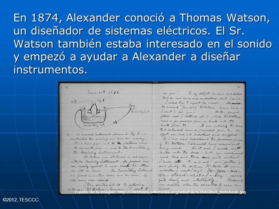 En 1874, Alexander conoció a Thomas Watson, un diseñador de sistemas eléctricos. El Sr. Watson también estaba interesado en el sonido y empezó a ayuda