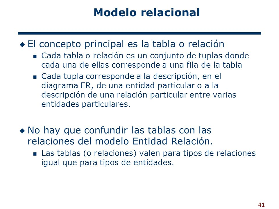 41 Modelo relacional El concepto principal es la tabla o relación Cada tabla o relación es un conjunto de tuplas donde cada una de ellas corresponde a