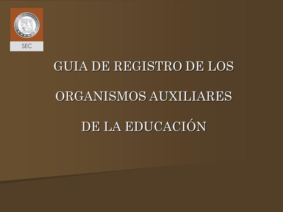 GUIA DE REGISTRO DE LOS ORGANISMOS AUXILIARES DE LA EDUCACIÓN