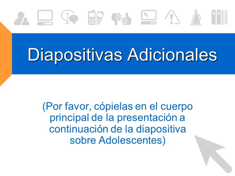 Diapositivas Adicionales (Por favor, cópielas en el cuerpo principal de la presentación a continuación de la diapositiva sobre Adolescentes)