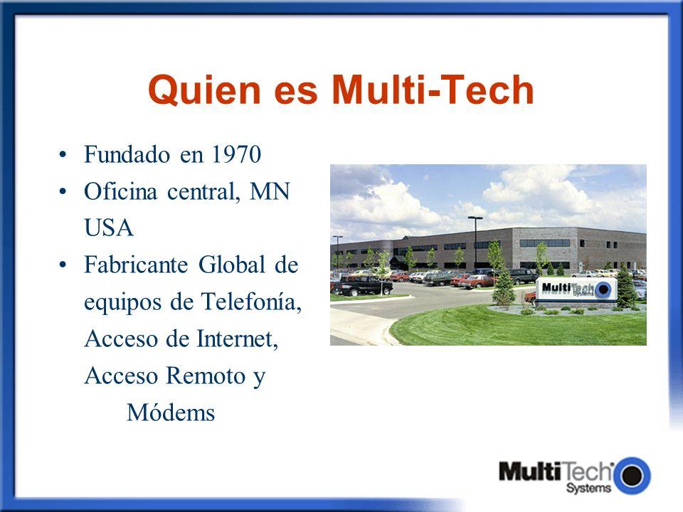 Quien es Multi-Tech Fundado en 1970 Oficina central, MN USA Fabricante Global de equipos de Telefonía, Acceso de Internet, Acceso Remoto y Módems