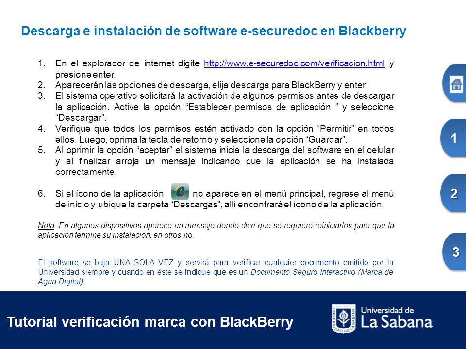 1.En el explorador de internet digite http://www.e-securedoc.com/verificacion.html y presione enter.http://www.e-securedoc.com/verificacion.html 2.Aparecerán las opciones de descarga, elija descarga para BlackBerry y enter.