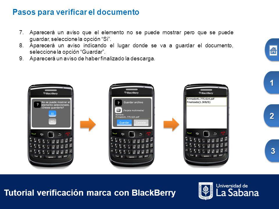 Tutorial verificación marca con BlackBerry Pasos para verificar el documento 7.Aparecerá un aviso que el elemento no se puede mostrar pero que se puede guardar, seleccione la opción Si.