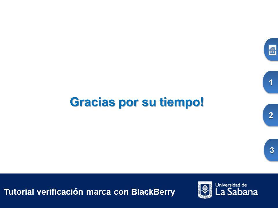 Tutorial verificación marca con BlackBerry Gracias por su tiempo! 1111 2222 3333