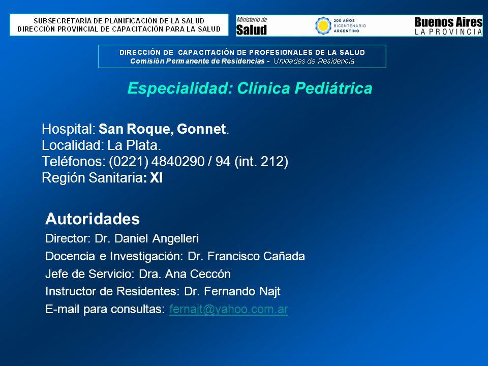 Hospital: San Roque, Gonnet. Localidad: La Plata. Teléfonos: (0221) 4840290 / 94 (int. 212) Región Sanitaria: XI Autoridades Director: Dr. Daniel Ange