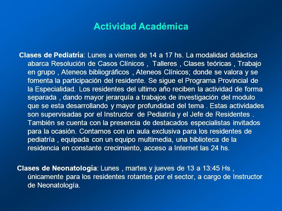 Actividad Académica Clases de Pediatría: Lunes a viernes de 14 a 17 hs. La modalidad didáctica abarca Resolución de Casos Clínicos, Talleres, Clases t