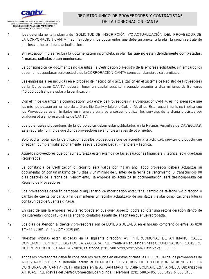27Depósitos en Garantía 28 29 30 TOTAL OTROS ACTIVOS 31 TOTAL ACTIVOS MODELO DE ESTADOS FINANCIEROS PARA INSCRIPCIÓN DE EMPRESAS CONTRATISTAS EN LA CORPORACION CANTV GERENCIA GENERAL DEL CENTRO DE SERVICIOS COMPARTIDOS GERENCIA CORPORATIVA TRANSPORTE Y SUMINISTROS GERENCIA DE CERTIFICACION DE PROVEEDORES Y ESTANDARIZACION DE PRODUCTOS ( Anexo C )