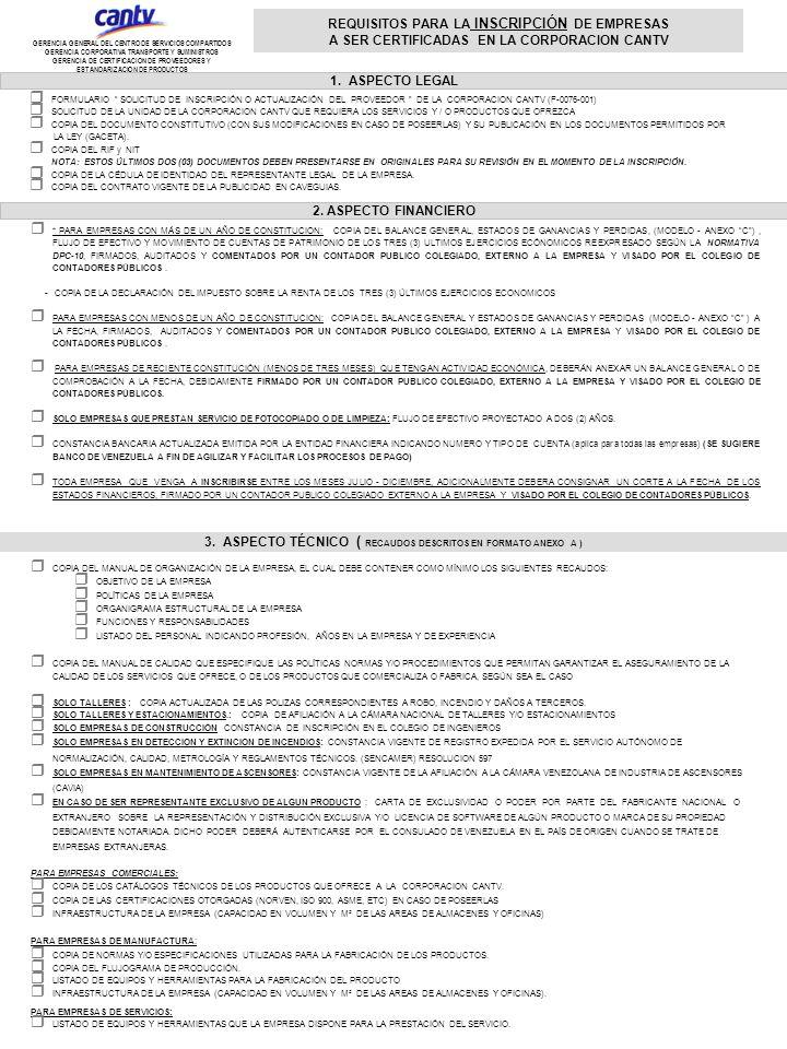 FORMULARIO SOLICITUD DE INSCRIPCIÓN O ACTUALIZACIÓN DEL PROVEEDOR DE LA CORPORACION CANTV (F-0076-001) SOLICITUD DE LA UNIDAD DE LA CORPORACION CANTV QUE REQUIERA LOS SERVICIOS Y / O PRODUCTOS QUE OFREZCA COPIA DEL DOCUMENTO CONSTITUTIVO (CON SUS MODIFICACIONES EN CASO DE POSEERLAS) Y SU PUBLICACIÓN EN LOS DOCUMENTOS PERMITIDOS POR LA LEY (GACETA).