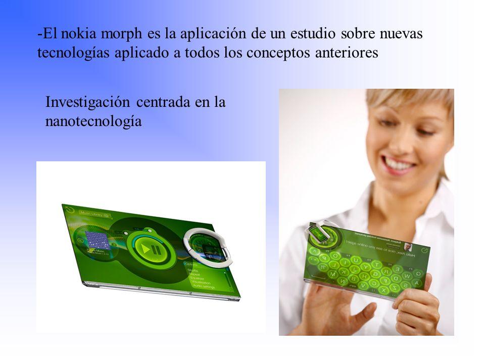 -El nokia morph es la aplicación de un estudio sobre nuevas tecnologías aplicado a todos los conceptos anteriores Investigación centrada en la nanotec