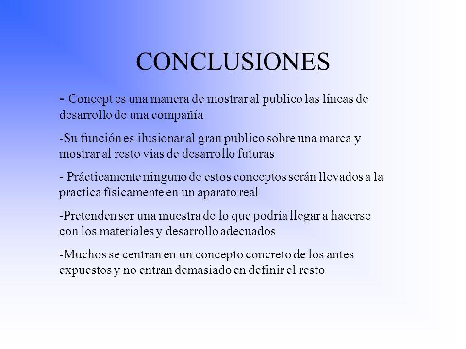 CONCLUSIONES - Concept es una manera de mostrar al publico las líneas de desarrollo de una compañía -Su función es ilusionar al gran publico sobre una