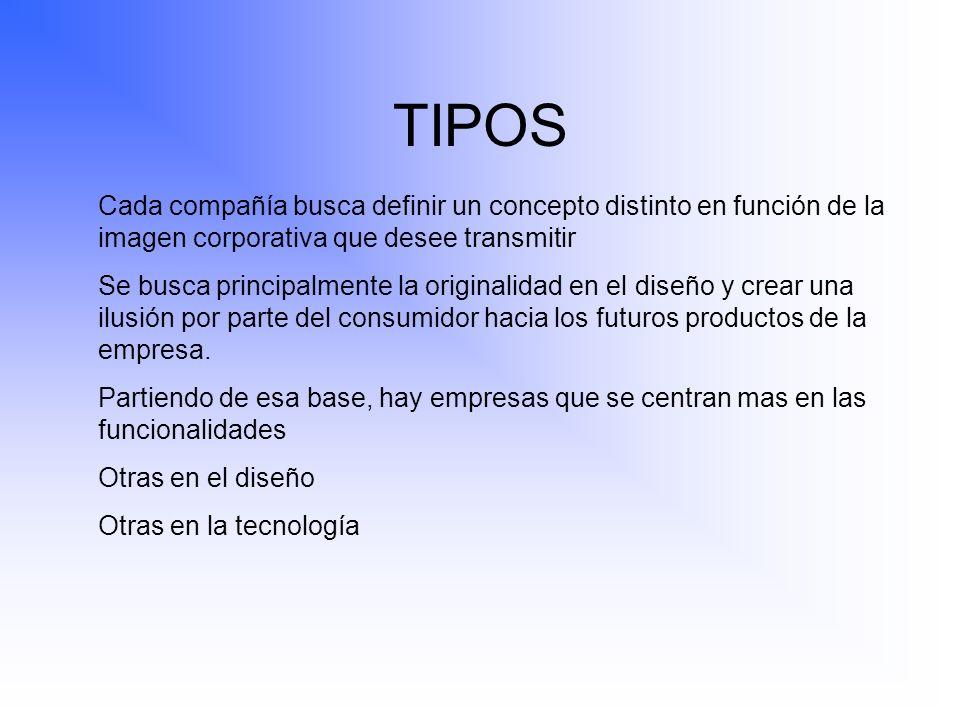 TIPOS Cada compañía busca definir un concepto distinto en función de la imagen corporativa que desee transmitir Se busca principalmente la originalida