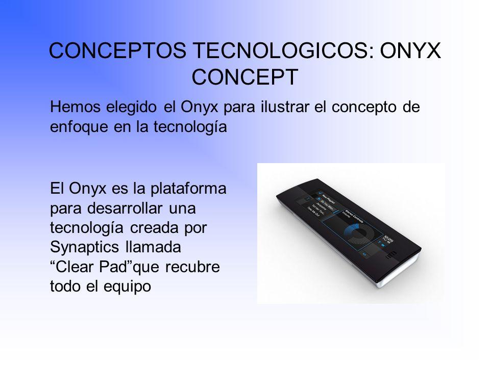 CONCEPTOS TECNOLOGICOS: ONYX CONCEPT Hemos elegido el Onyx para ilustrar el concepto de enfoque en la tecnología El Onyx es la plataforma para desarro