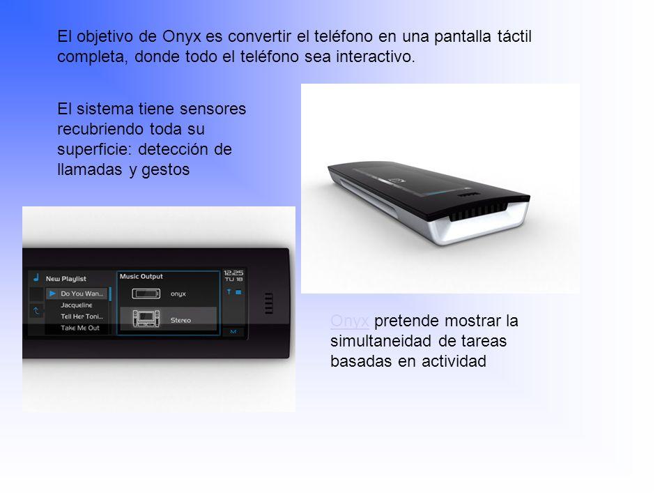 El objetivo de Onyx es convertir el teléfono en una pantalla táctil completa, donde todo el teléfono sea interactivo. El sistema tiene sensores recubr