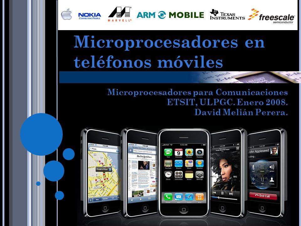 Microprocesadores en teléfonos móviles Álvaro Rodríguez Martínez Pablo Marbán Blázquez Raúl Muriana Martínez Microprocesadores para Comunicaciones ETS