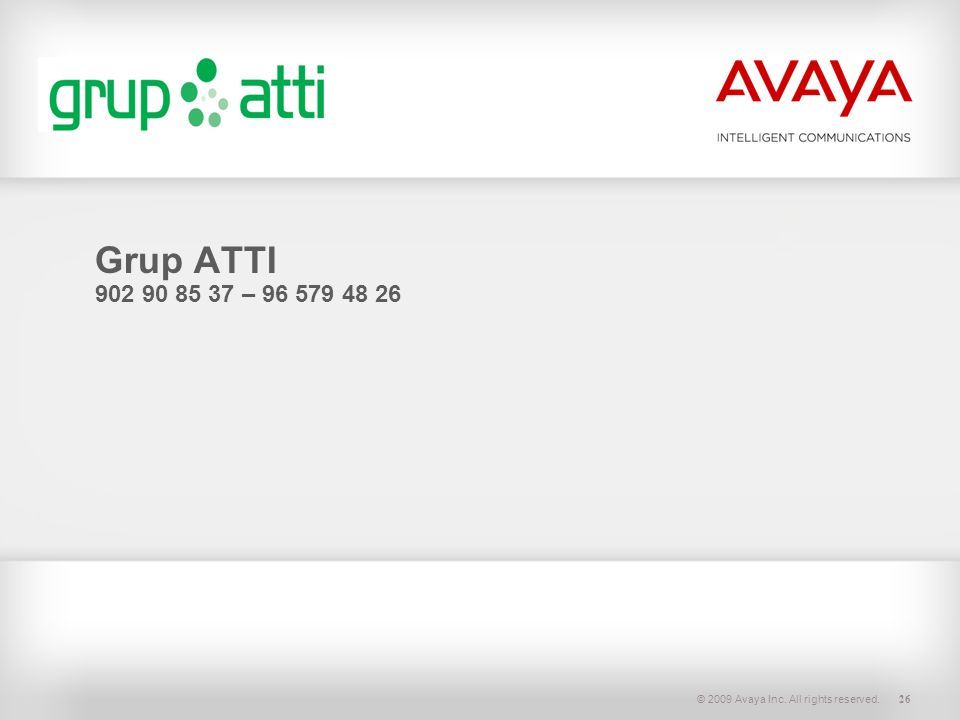 © 2009 Avaya Inc. All rights reserved.26 Grup ATTI 902 90 85 37 – 96 579 48 26