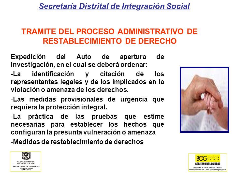 Secretaría Distrital de Integración Social TRAMITE DEL PROCESO ADMINISTRATIVO DE RESTABLECIMIENTO DE DERECHO Expedición del Auto de apertura de Invest
