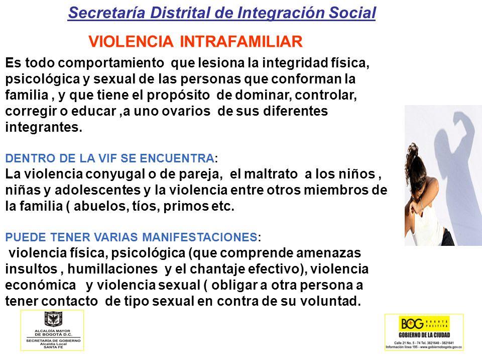 Secretaría Distrital de Integración Social VIOLENCIA INTRAFAMILIAR Es todo comportamiento que lesiona la integridad física, psicológica y sexual de la