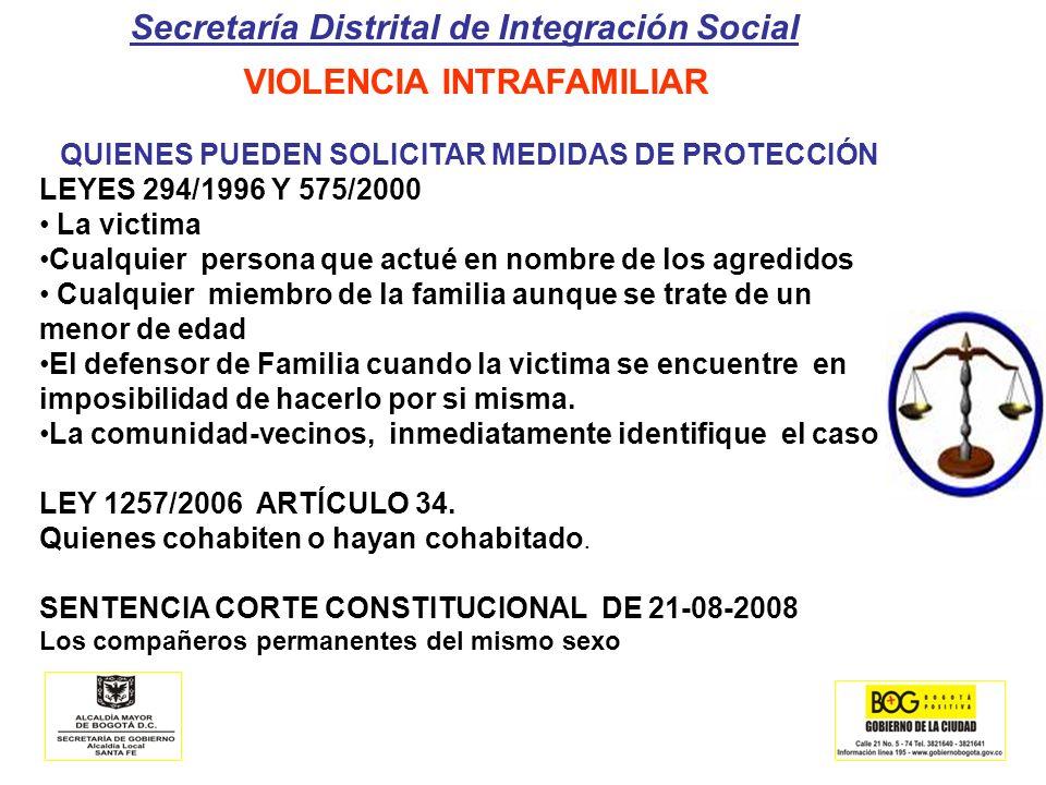 Secretaría Distrital de Integración Social VIOLENCIA INTRAFAMILIAR QUIENES PUEDEN SOLICITAR MEDIDAS DE PROTECCIÓN LEYES 294/1996 Y 575/2000 La victima