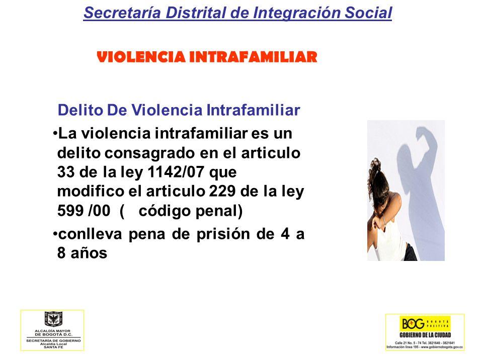 Secretaría Distrital de Integración Social VIOLENCIA INTRAFAMILIAR Delito De Violencia Intrafamiliar La violencia intrafamiliar es un delito consagrad
