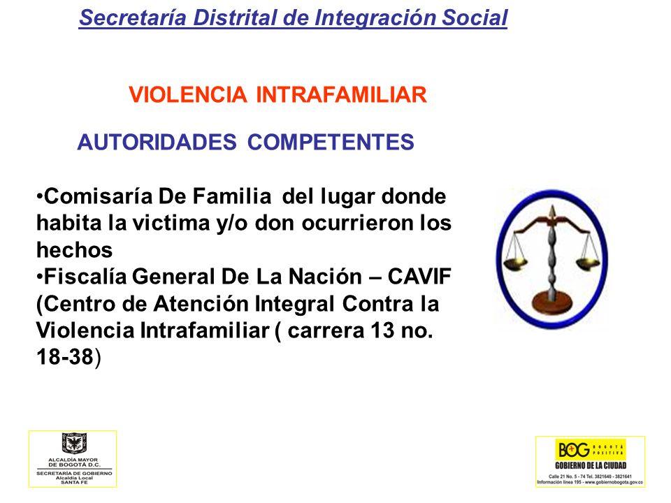 Secretaría Distrital de Integración Social VIOLENCIA INTRAFAMILIAR AUTORIDADES COMPETENTES Comisaría De Familia del lugar donde habita la victima y/o