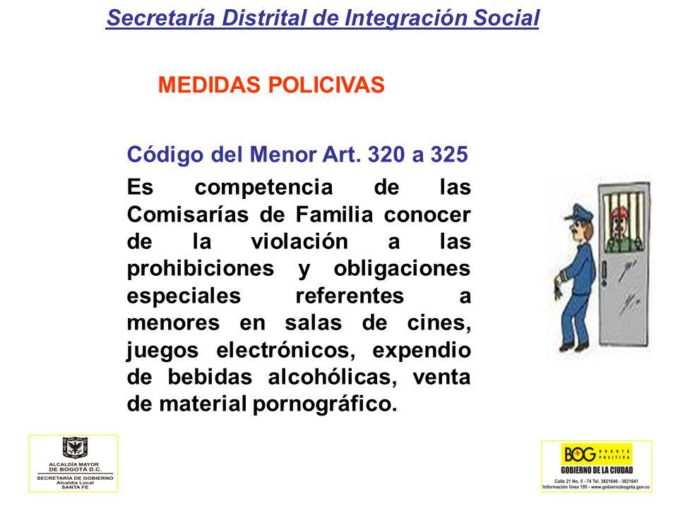 Secretaría Distrital de Integración Social MEDIDAS POLICIVAS Código del Menor Art. 320 a 325 Es competencia de las Comisarías de Familia conocer de la