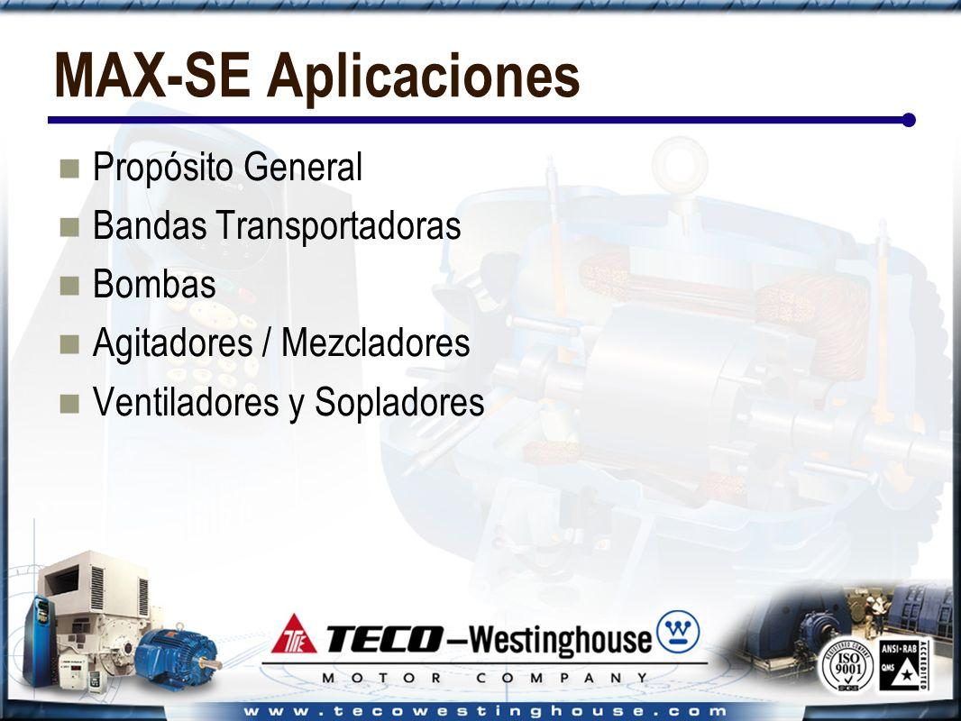MAX-SE Aplicaciones Propósito General Bandas Transportadoras Bombas Agitadores / Mezcladores Ventiladores y Sopladores