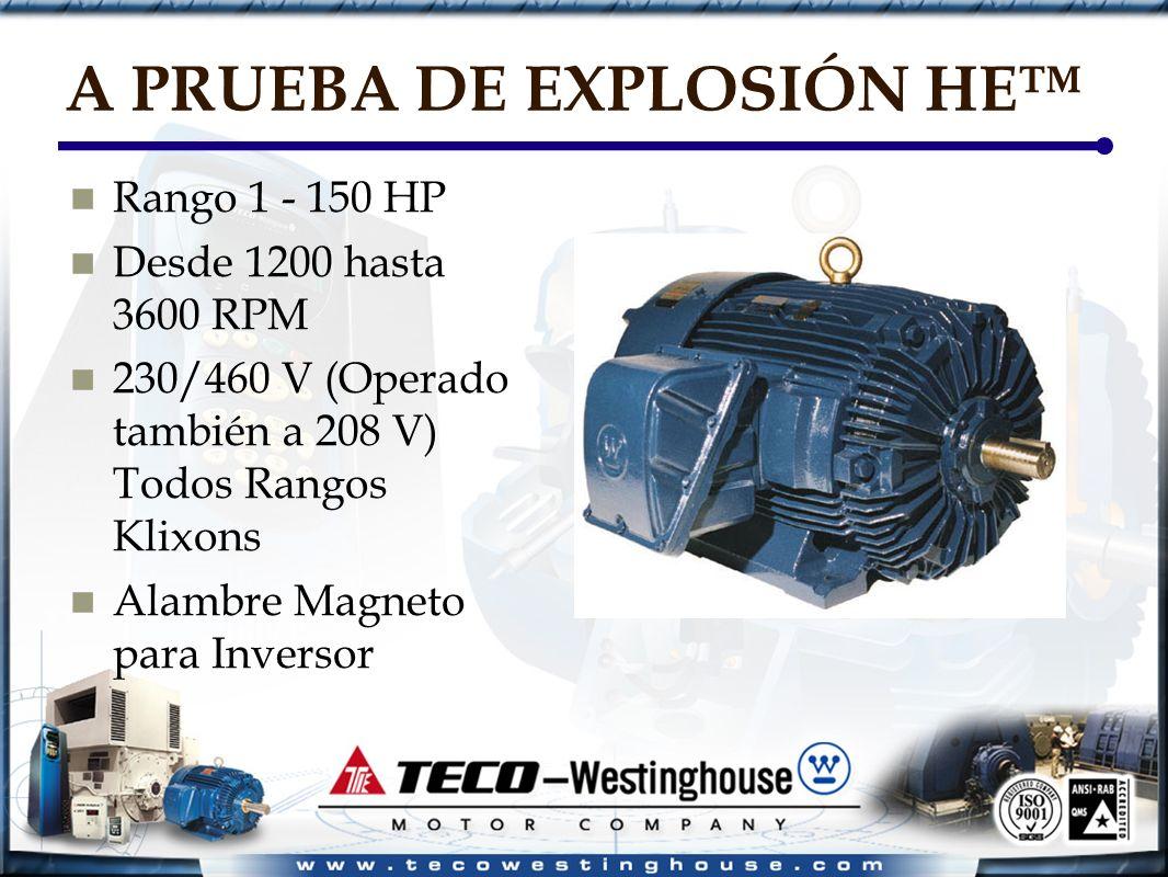A PRUEBA DE EXPLOSIÓN HE Rango 1 - 150 HP Desde 1200 hasta 3600 RPM 230/460 V (Operado también a 208 V) Todos Rangos Klixons Alambre Magneto para Inversor