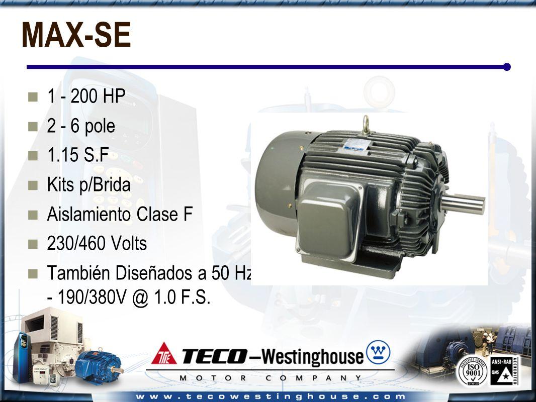 MAX-SE 1 - 200 HP 2 - 6 pole 1.15 S.F Kits p/Brida Aislamiento Clase F 230/460 Volts También Diseñados a 50 Hz - 190/380V @ 1.0 F.S.