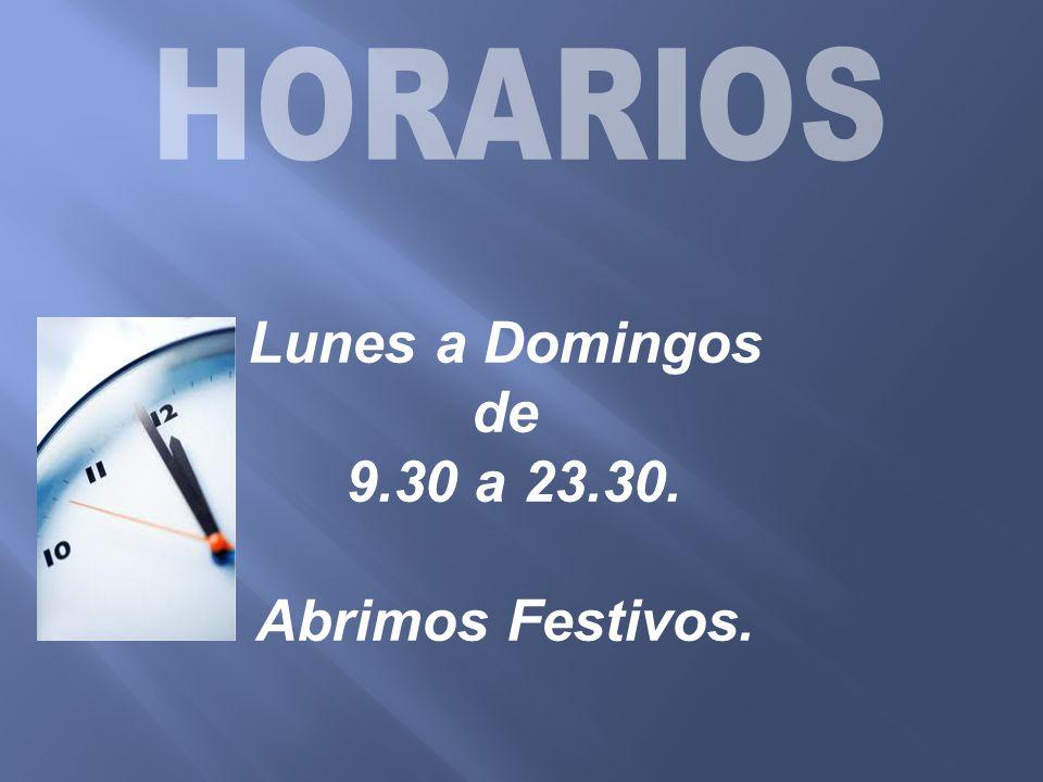 Lunes a Domingos de 9.30 a 23.30. Abrimos Festivos.