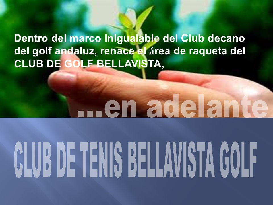 Dentro del marco inigualable del Club decano del golf andaluz, renace el á rea de raqueta del CLUB DE GOLF BELLAVISTA,