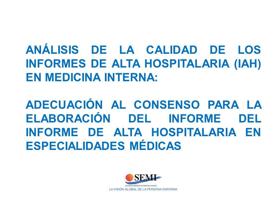 ANÁLISIS DE LA CALIDAD DE LOS INFORMES DE ALTA HOSPITALARIA (IAH) EN MEDICINA INTERNA: ADECUACIÓN AL CONSENSO PARA LA ELABORACIÓN DEL INFORME DEL INFO