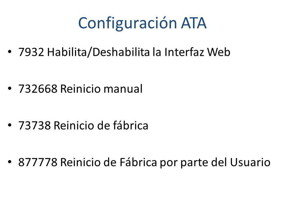 Configuración ATA 7932 Habilita/Deshabilita la Interfaz Web 732668 Reinicio manual 73738 Reinicio de fábrica 877778 Reinicio de Fábrica por parte del