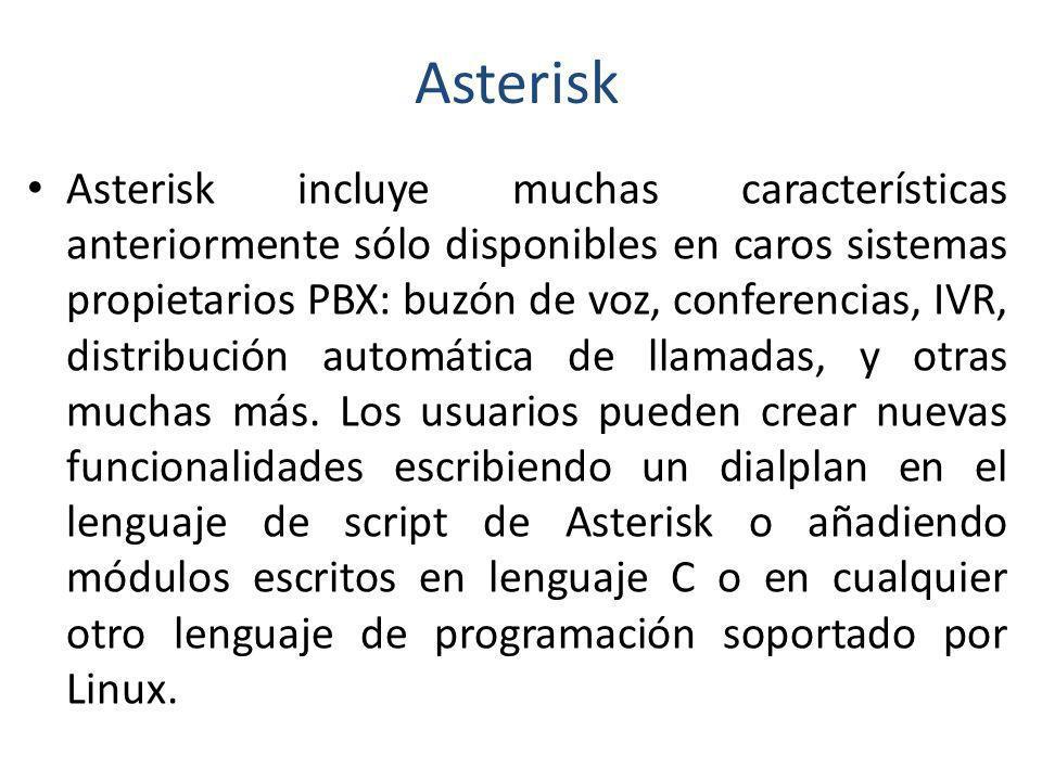 Asterisk Asterisk incluye muchas características anteriormente sólo disponibles en caros sistemas propietarios PBX: buzón de voz, conferencias, IVR, d